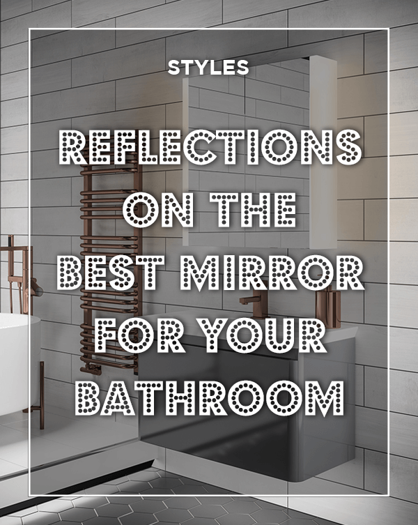 Reflections on the best mirror for your bathroom Blog.